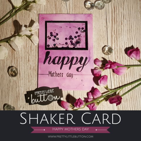 Shaker Card Tutorial: Mothers Day