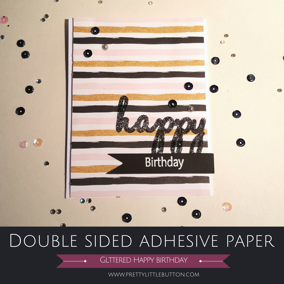 Double sided adhesive paper – Glittered Happy Birthday Card