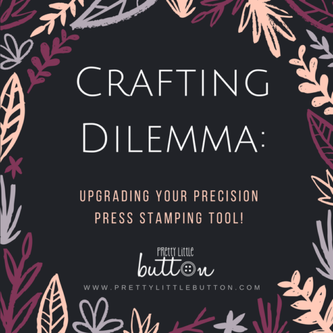 Crafting Dilemma: Upgrading your Precision Press Stamping Tool